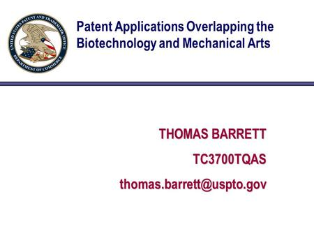 Patent Applications Overlapping the Biotechnology and Mechanical Arts THOMAS BARRETT