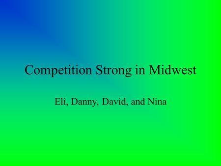 Competition Strong in Midwest Eli, Danny, David, and Nina.