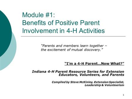 "Module #1: Benefits of Positive Parent Involvement in 4-H Activities ""I'm a 4-H Parent…Now What?"" Indiana 4-H Parent Resource Series for Extension Educators,"