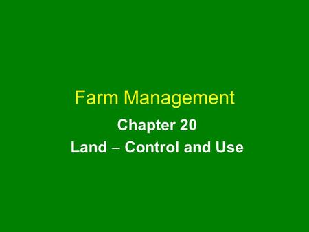 Farm Management Chapter 20 Land  Control and Use.