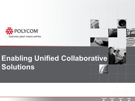 Enabling Unified Collaborative Solutions. Unified Communications is happening Unified Communications Integrated Communications.