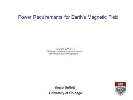 Power Requirements for Earth's Magnetic Field Bruce Buffett University of Chicago.