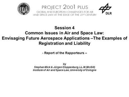 Session 4 Common Issues in Air and Space Law: Envisaging Future Aerospace Applications –The Examples of Registration and Liability - Report of the Rapporteurs.