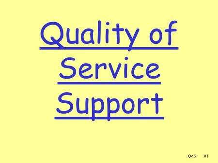 QoS#1#1 Quality of Service Support. QoS#2#2 QOS in IP Networks  IETF groups are working on proposals to provide QOS control in IP networks, i.e., going.