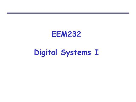 EEM232 Digital Systems I. Course Information Instructor : Atakan Doğan Office hours: TBD Materials :