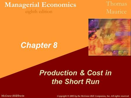 Copyright © 2005 by the McGraw-Hill Companies, Inc. All rights reserved. McGraw-Hill/Irwin Managerial Economics Thomas Maurice eighth edition Chapter 8.
