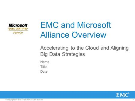 1© Copyright 2011 EMC Corporation. All rights reserved. EMC and Microsoft Alliance Overview Accelerating to the Cloud and Aligning Big Data Strategies.