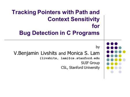 Tracking Pointers with Path and Context Sensitivity for Bug Detection in C Programs by V.Benjamin Livshits and Monica S. Lam {livshits,