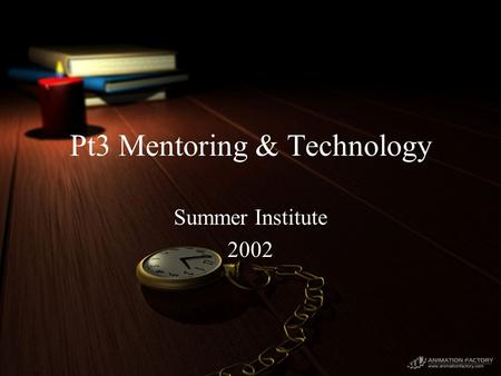 Pt3 Mentoring & Technology Summer Institute 2002.