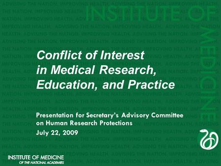 Conflict of Interest in Medical Research, Education, and Practice Presentation for Secretary's Advisory Committee on Human Research Protections July 22,
