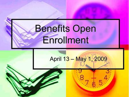 Benefits Open Enrollment April 13 – May 1, 2009. Open Enrollment When is open enrollment? When is open enrollment? Starts Monday, April 13 th & ends Friday,
