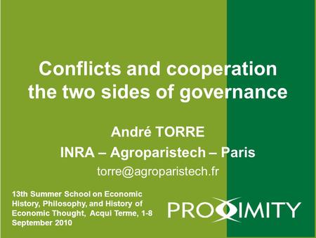 Conflicts and cooperation the two sides of governance André TORRE INRA – Agroparistech – Paris 13th Summer School on Economic History,