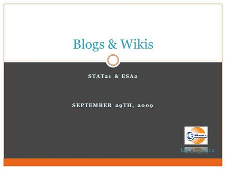STAT21 & ESA2 SEPTEMBER 29TH, 2009 Blogs & Wikis ESA Region 2.