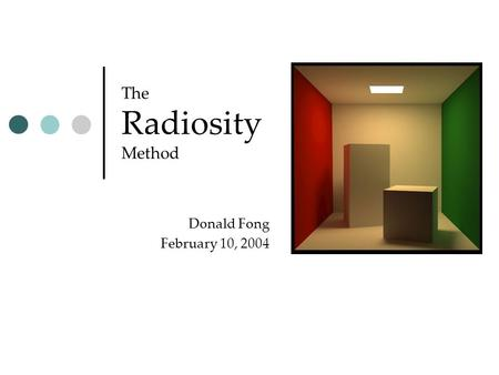 The Radiosity Method Donald Fong February 10, 2004.