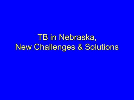 TB in Nebraska, New Challenges & Solutions. Mycobacterium.
