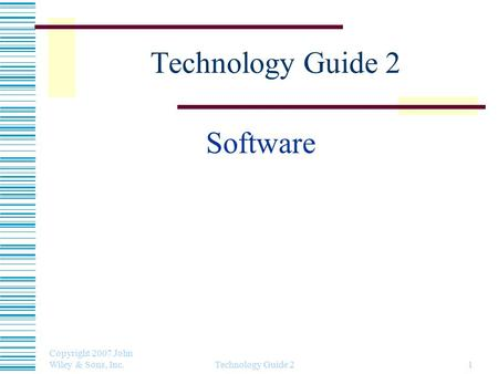 Copyright 2007 John Wiley & Sons, Inc. Technology Guide 21 Software.