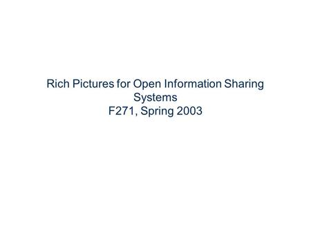 Rich Pictures for Open Information Sharing Systems F271, Spring 2003.