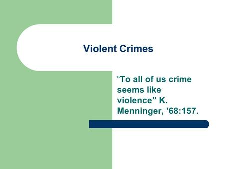 "Violent Crimes ""To all of us crime seems like violence"" K. Menninger, '68:157."