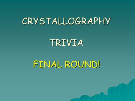 CRYSTALLOGRAPHY TRIVIA FINAL ROUND!. Round 3 – Question 1 Twins are said to add another level of symmetry to a crystal. Why is this?