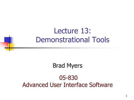 1 Lecture 13: Demonstrational Tools Brad Myers 05-830 Advanced User Interface Software.