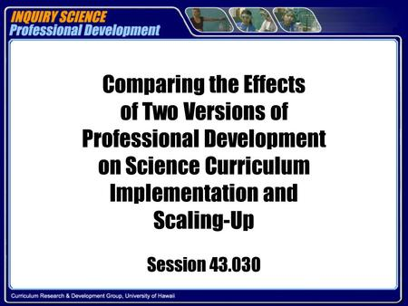 Comparing the Effects of Two Versions of Professional Development on Science Curriculum Implementation and Scaling-Up Session 43.030.