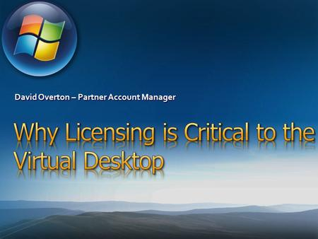 David Overton – Partner Account Manager. Defining VDI V-alliance and VDI General Microsoft licensing principles for VDI Key questions you need to answer.