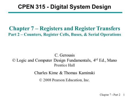 Chapter 7 - Part 2 1 CPEN 315 - Digital System Design Chapter 7 – Registers and Register Transfers Part 2 – Counters, Register Cells, Buses, & Serial Operations.