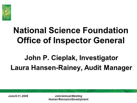 June 8-11, 2009Joint Annual Meeting Human Resource Development National Science Foundation Office of Inspector General John P. Cieplak, Investigator Laura.