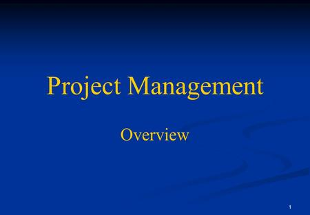 Project Management Overview.