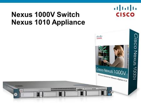 © 2010 Cisco Systems, Inc. All rights reserved. 1 Nexus 1000V Switch Nexus 1010 Appliance.