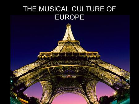 THE MUSICAL CULTURE OF EUROPE