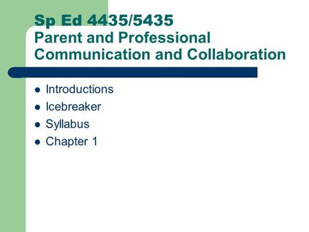 Sp Ed 4435/5435 Parent and Professional Communication and Collaboration Introductions Icebreaker Syllabus Chapter 1.