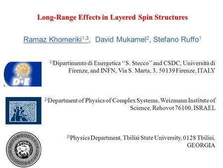 Long-Range Effects in Layered Spin Structures Ramaz Khomeriki 1,3, David Mukamel 2, Stefano Ruffo 1 1) Dipartimento di Energetica ''S. Stecco'' and CSDC,