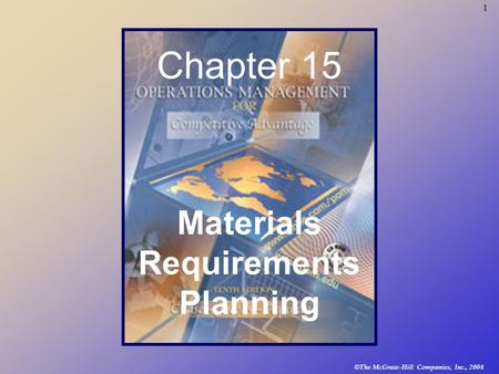 © The McGraw-Hill Companies, Inc., 2004 1 Chapter 15 Materials Requirements Planning.