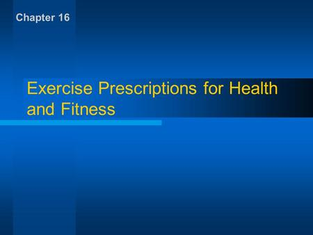 Exercise Prescriptions for Health and Fitness Chapter 16.