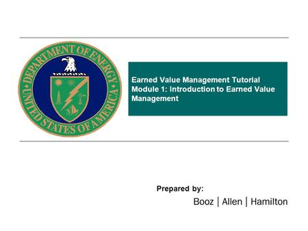 Earned Value Management Tutorial Module 1: Introduction to Earned Value Management Prepared by: