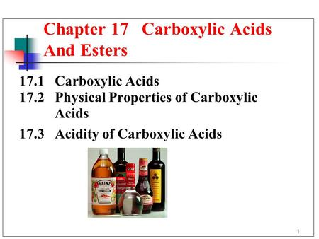 1 17.1 Carboxylic Acids 17.2 Physical Properties of Carboxylic Acids 17.3 Acidity of Carboxylic Acids Chapter 17 Carboxylic Acids And Esters.