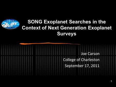 1 SONG Exoplanet Searches in the Context of Next Generation Exoplanet Surveys Joe Carson College of Charleston September 17, 2011.