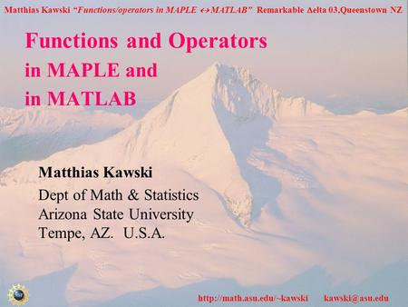 "Matthias Kawski ""Functions/operators in MAPLE  MATLAB"" Remarkable  elta 03,Queenstown NZ  Functions and Operators."