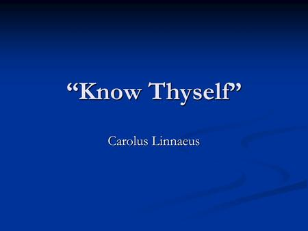 """Know Thyself"" Carolus Linnaeus. Human Origins: A Confluence of Research Paleontology Paleontology Anthropology Anthropology Archaeology Archaeology Genetics."