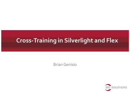 Cross-Training in Silverlight and Flex Brian Genisio.