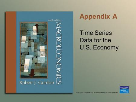 Copyright © 2006 Pearson Addison-Wesley. All rights reserved. Appendix A Time Series Data for the U.S. Economy.