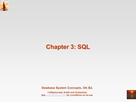 Database System Concepts, 5th Ed. ©Silberschatz, Korth and Sudarshan See www.db-book.com for conditions on re-usewww.db-book.com Chapter 3: SQL.