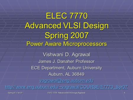 Spring 07, Feb 22 ELEC 7770: Advanced VLSI Design (Agrawal) 1 ELEC 7770 Advanced VLSI Design Spring 2007 Power Aware Microprocessors Vishwani D. Agrawal.