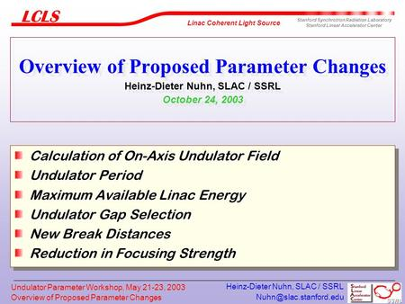 Overview of Proposed Parameter Changes Linac Coherent Light Source Stanford Synchrotron Radiation Laboratory Stanford Linear Accelerator.