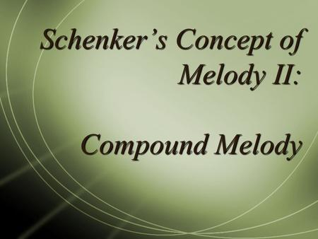 Schenker's Concept of Melody II: Compound Melody.
