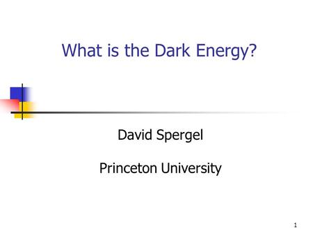 1 What is the Dark Energy? David Spergel Princeton University.