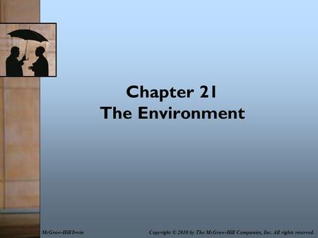 Chapter 21 The Environment Copyright © 2010 by The McGraw-Hill Companies, Inc. All rights reserved.McGraw-Hill/Irwin.