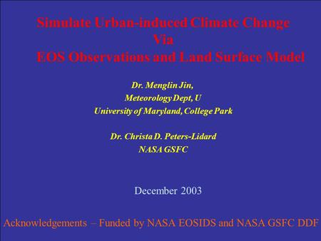 Simulate Urban-induced Climate Change Via EOS Observations and Land Surface Model Dr. Menglin Jin, Meteorology Dept, U University of Maryland, College.