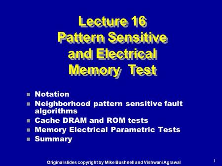 Lecture 16 Pattern Sensitive and Electrical Memory Test